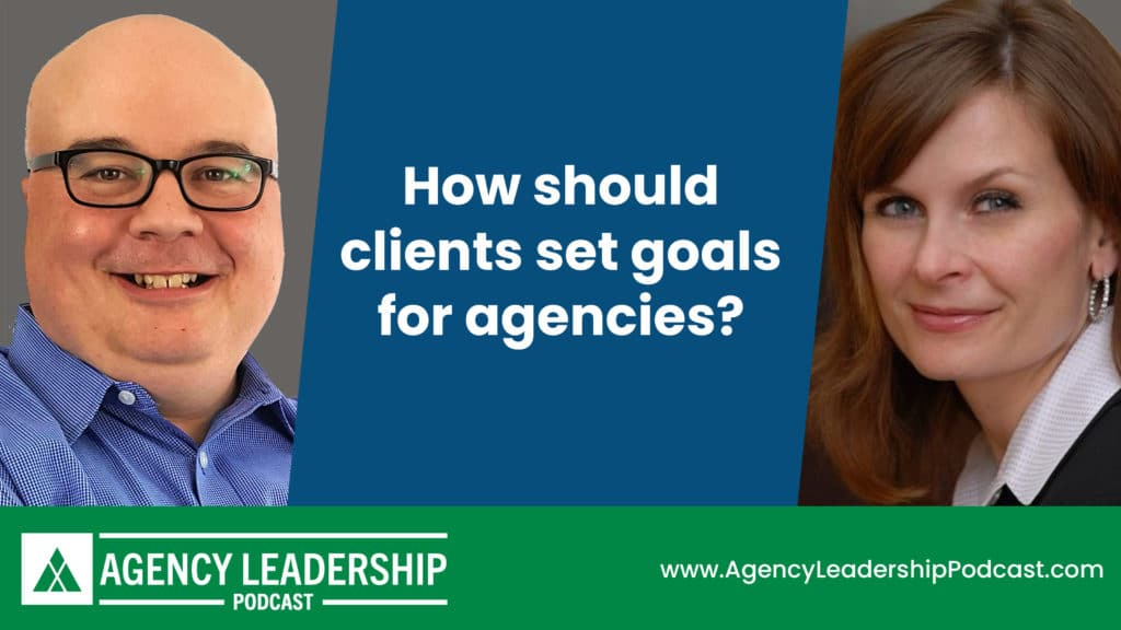 How should clients set goals for agencies?